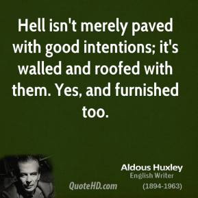 aldous-huxley-novelist-hell-isnt-merely-paved-with-good-intentions